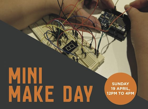 Mini Make Day – 19th of April 2015 at Library at The Dock