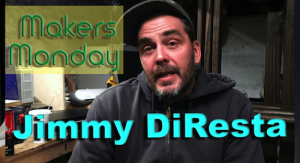 Makers Monday - Jimmy Diresta